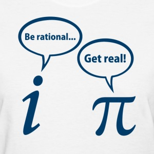 Be Rational Get Real Imaginary Math Pi Women's T-Shirts - Women's T-Shirt