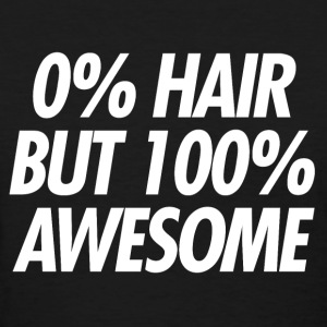 0% Hair. 100% Awesome. - Women's T-Shirt