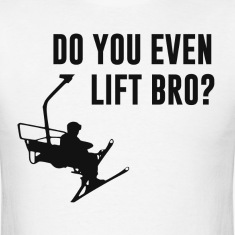 Do you even ski lift, bro??  Great gift or tshirt  T-Shirts