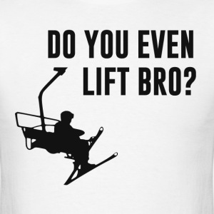 Do you even ski lift, bro??  Great gift or tshirt  T-Shirts - Men's T-Shirt