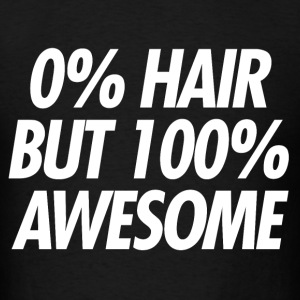 0% Hair. 100% Awesome. - Men's T-Shirt