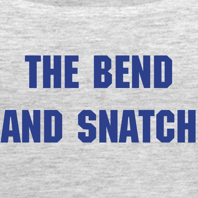 The Bend and Snatch Tank