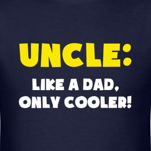 Uncle: Like a Dad, Only Cooler T-Shirts - Men's T-Shirt