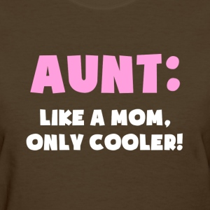 Aunt: Like a Mom, Only Cooler Women's T-Shirts - Women's T-Shirt