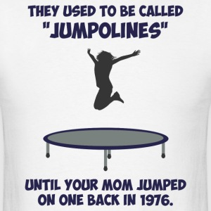 Your Mom Invented The Trampoline T-Shirts - Men's T-Shirt