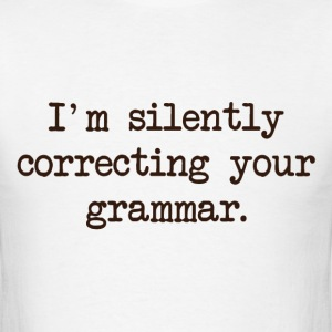 I'm Silently Correcting Your Grammar. T-Shirts - Men's T-Shirt