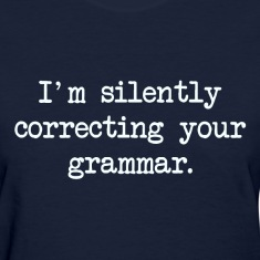 I'm Silently Correcting Your Grammar. Women's T-Shirts