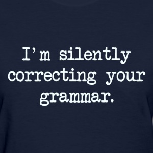 I'm Silently Correcting Your Grammar. Women's T-Shirts - Women's T-Shirt