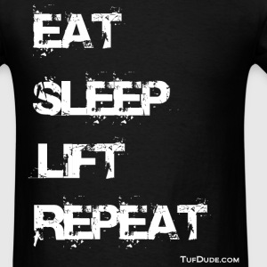 Eat Sleep Lift Repeat - wb - TD T-Shirts - Men's T-Shirt