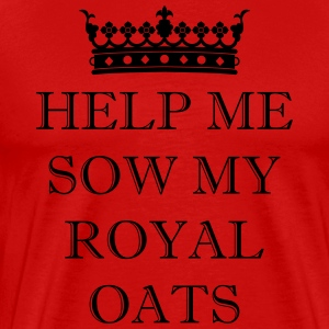 HELP ME SOW MY ROYAL OATS - Men's Premium T-Shirt