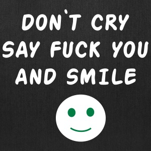 Don't cry say fuck you and smile Bags & backpacks - Tote Bag