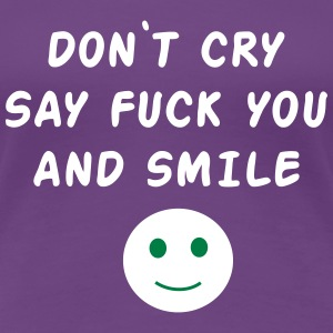 Don't cry say fuck you and smile Women's T-Shirts - Women's Premium T-Shirt