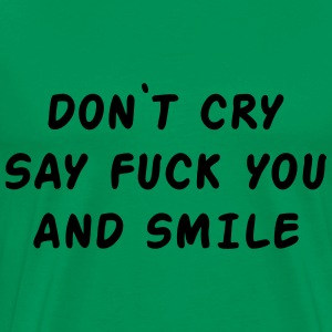 Don't cry say fuck you and smile T-Shirts - Men's Premium T-Shirt
