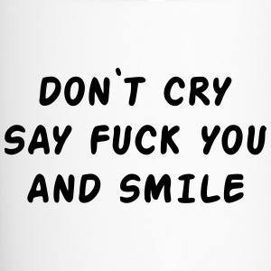 Don't cry say fuck you and smile Bottles & Mugs - Travel Mug