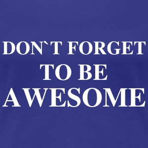 Don't forget to be awesome T-shirts - T-shirt premium pour femmes