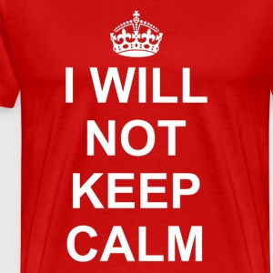 I will not keep Calm - Men's Premium T-Shirt