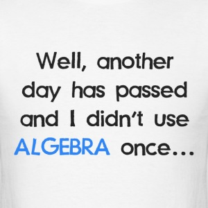 Didn't Use Algebra Once Today T-Shirts - Men's T-Shirt