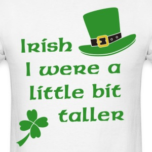 Irish I Were A Little Bit Taller St Patrick's Day T-Shirts - Men's T-Shirt