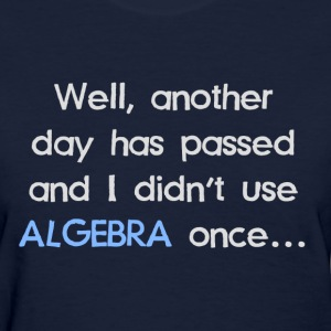 Didn't Use Algebra Once Today Women's T-Shirts - Women's T-Shirt