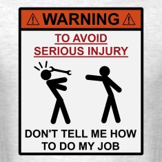 Warning - Don't Tell Me How To Do My Job T-Shirts