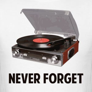 Never Forget Vinyl Record Players T-Shirts - Men's T-Shirt