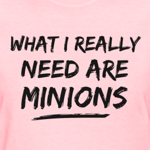 What I Really Need Are Minions Women's T-Shirts - Women's T-Shirt
