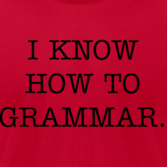 I KNOW HOW TO GRAMMAR.