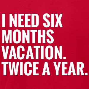 I Need Six Months Vacation. Twice A Year T-Shirts - Men's T-Shirt by American Apparel