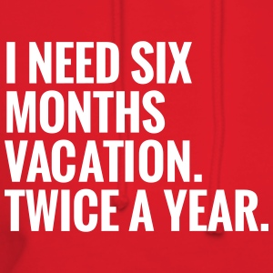 I Need Six Months Vacation. Twice A Year Hoodies - Women's Hoodie