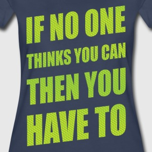 If No One Thinks You Can Then You Have To Women's T-Shirts - Women's Premium T-Shirt