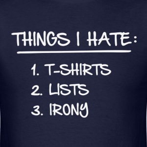 T-Shirt List of Ironic Things I Hate T-Shirts - Men's T-Shirt