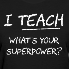 I Teach What Is Your Superpower? Women's T-Shirts