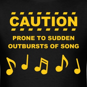 Caution Prone to Sudden Outbursts of Song T-Shirts - Men's T-Shirt