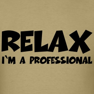 Relax - I'm a professional T-Shirts - Men's T-Shirt