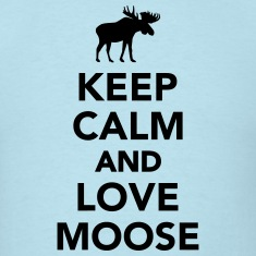 Keep calm and love Moose T-Shirts