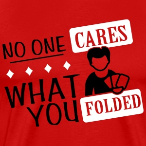 Poker: No one cares what you folded T-Shirts - Men's Premium T-Shirt