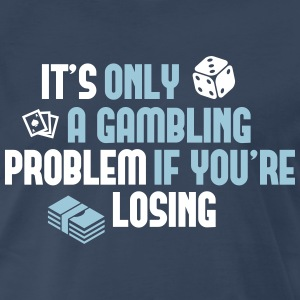 It's only a gambling problem if you're losing T-Shirts - Men's Premium T-Shirt