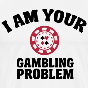 I am your gambling problem  T-Shirts - Men's Premium T-Shirt