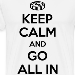 Poker: Keep calm and go all in T-Shirts - Men's Premium T-Shirt