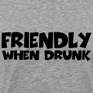 Friendly - when drunk T-Shirts - Men's Premium T-Shirt