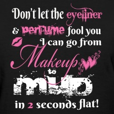 Makeup to Mud in 2 Seconds Flat! - Tshirt
