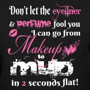 Makeup to Mud in 2 Seconds Flat! - Tshirt - Women's T-Shirt