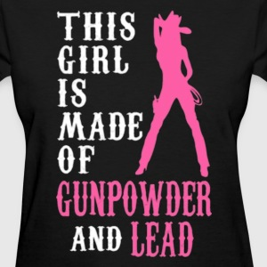 This girl is made of Gunpowder and lead. - Women's T-Shirt