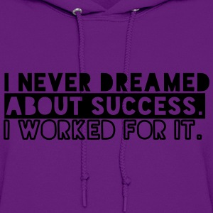 I Never Dreamed About Success. I Worked For It Hoodies - Women's Hoodie