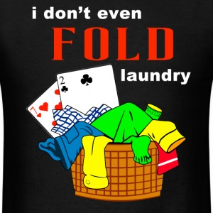 I Don't Even Fold Laundry T-Shirts - Men's T-Shirt