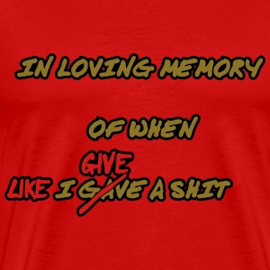 In Loving Memory of when I gave a shit T-Shirts - Men's Premium T-Shirt