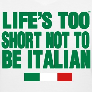 LIFE'S IS TOO SHORT NOT TO BE ITALIAN - Women's V-Neck T-Shirt
