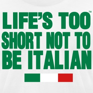 LIFE'S IS TOO SHORT NOT TO BE ITALIAN - Men's T-Shirt by American Apparel