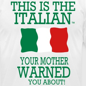 THIS IS THE ITALIAN YOUR MOTHER WARNED YOU ABOUT! - Men's T-Shirt by American Apparel