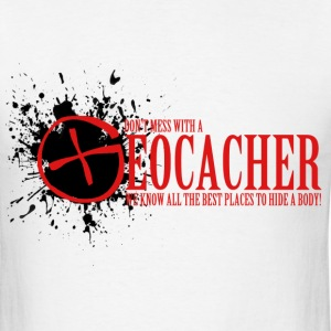 Mess With a Geocacher - Men's T-Shirt